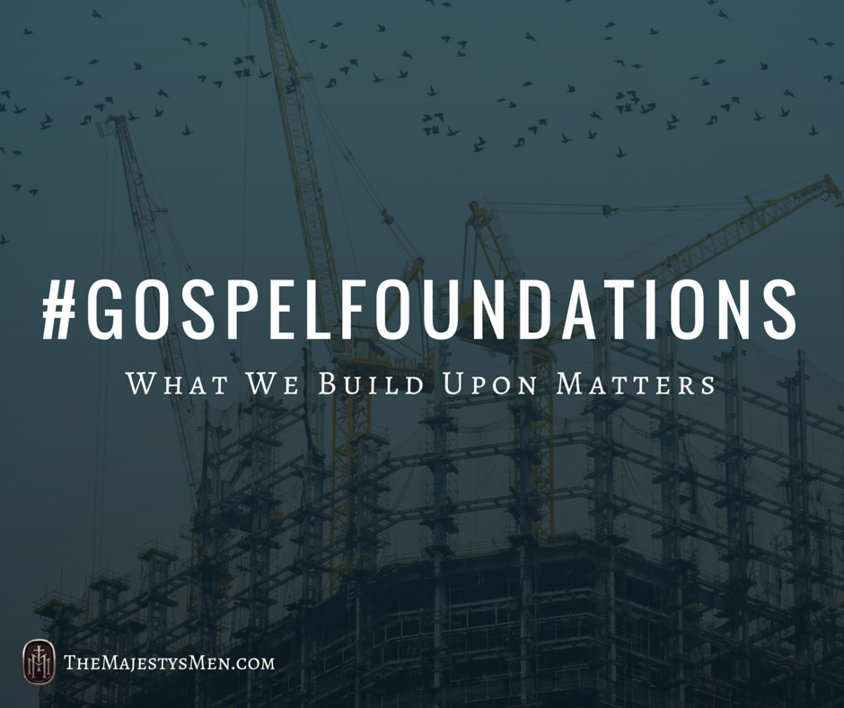 gospel foundations what we build upon matters